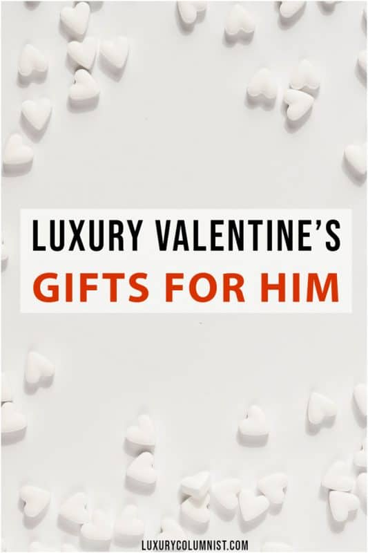 Luxury Valentine's Day Gifts For Him The best Valentine's Day gifts for men #valentine | #valentinesgifts | #valentinespresents
