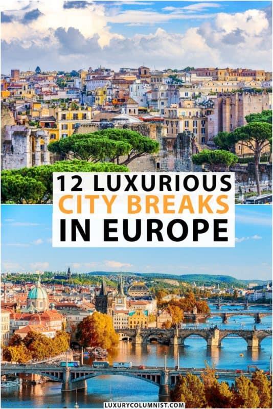 12 Luxurious City Breaks in Europe | Best European Destinations | #Europe | #EuropeTravel | #TravelTips | #TravelDestinations