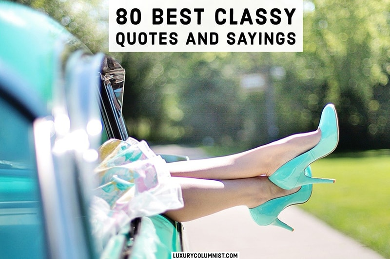 Classy quotes for ladies and gentlemen - the best classy quotes and sayings